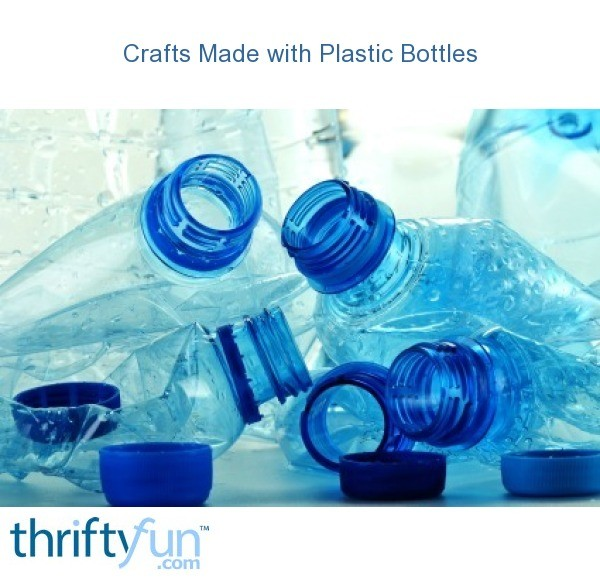 Crafts Made With Plastic Bottles Thriftyfun