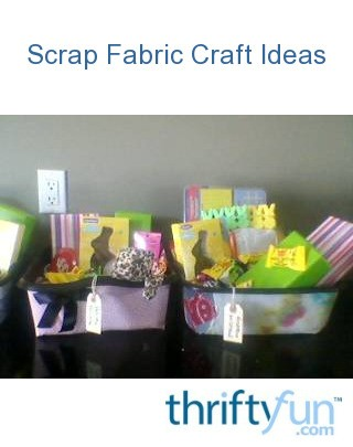 Scrap Fabric Craft Ideas Thriftyfun