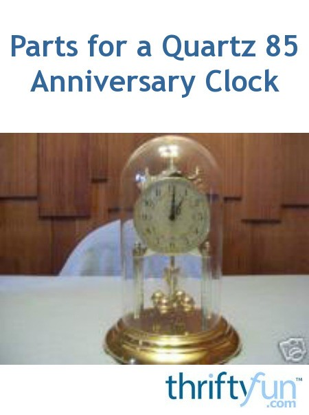 Finding Parts For A Quartz 85 Anniversary Clock Thriftyfun