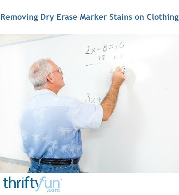 Removing Dry Erase Marker Stains On Clothing Thriftyfun