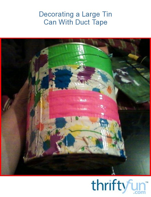 Decorating A Large Tin Can With Duct Tape