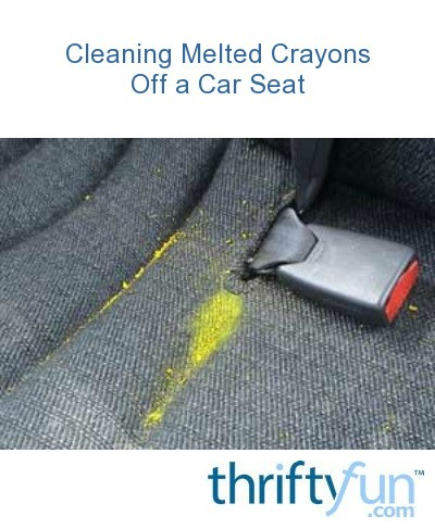 cleaning melted crayons off a car seat thriftyfun