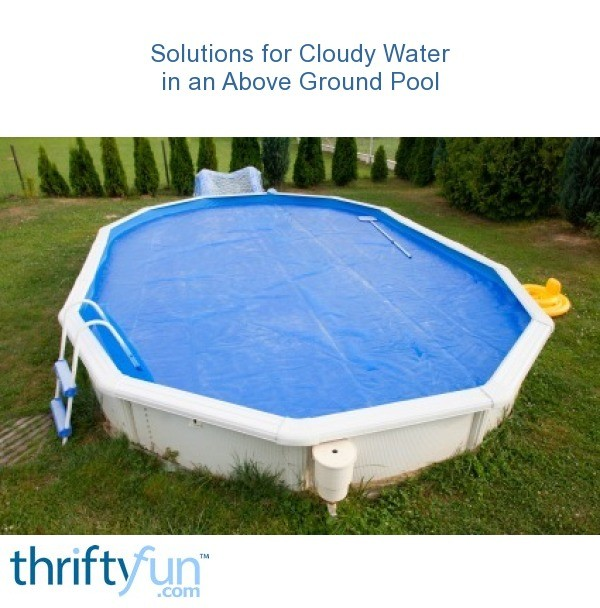 cloudy water in an above ground pool thriftyfun. Black Bedroom Furniture Sets. Home Design Ideas