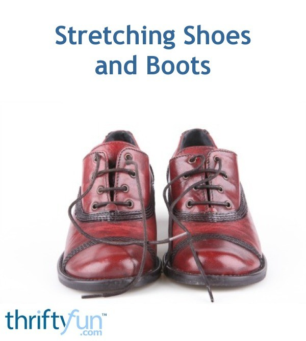 Stretching Shoes And Boots Thriftyfun