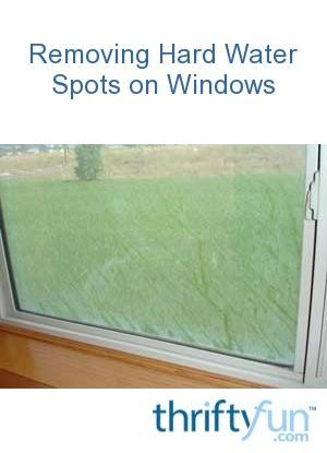 Removing Hard Water Spots On Windows Thriftyfun