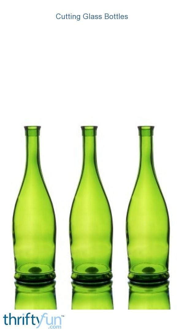 Cutting Glass Bottles Thriftyfun