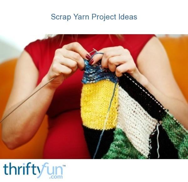 Scrap Yarn Project Ideas Thriftyfun