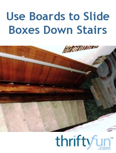 Use Boards To Slide Boxes Down Stairs Thriftyfun