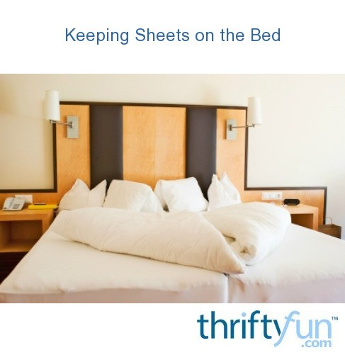 Keeping Sheets On The Bed Thriftyfun