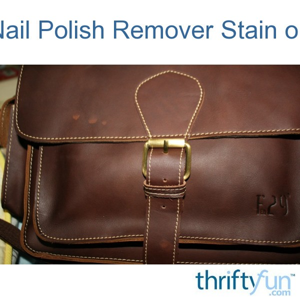Fixing Nail Polish Remover Stains On Leather Thriftyfun