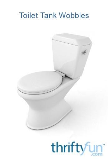 Toilet Tank Wobbles Thriftyfun