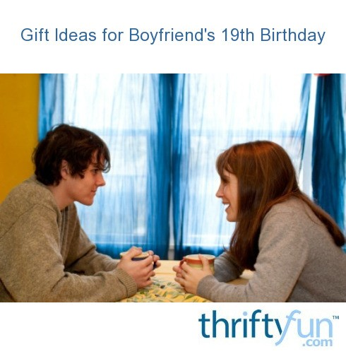 Gift Ideas For Boyfriends 19th Birthday