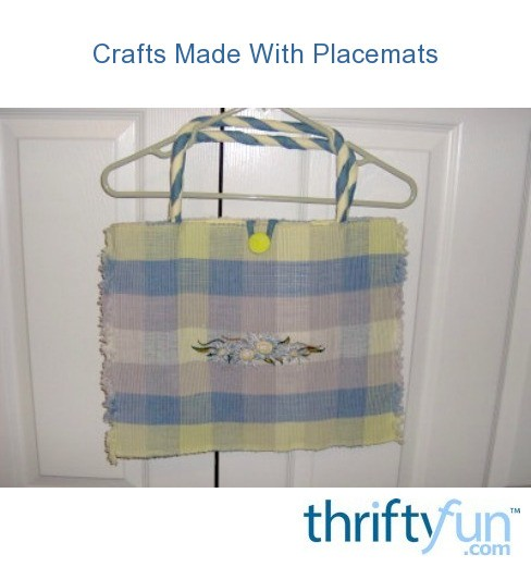 Crafts Made With Placemats Thriftyfun