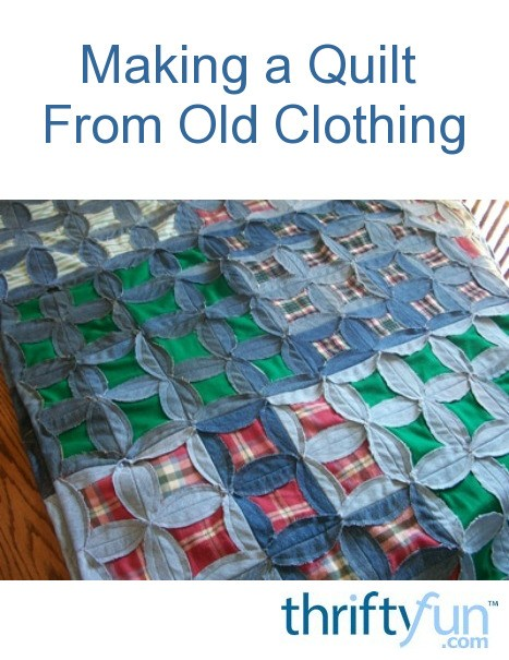 Making A Quilt Out Of Clothing Thriftyfun