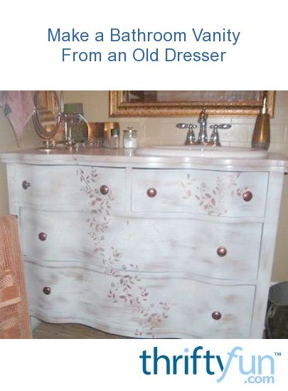 Making A Bathroom Vanity From An Old Dresser Thriftyfun