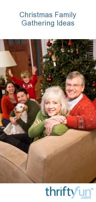 christmas family gathering ideas thriftyfun