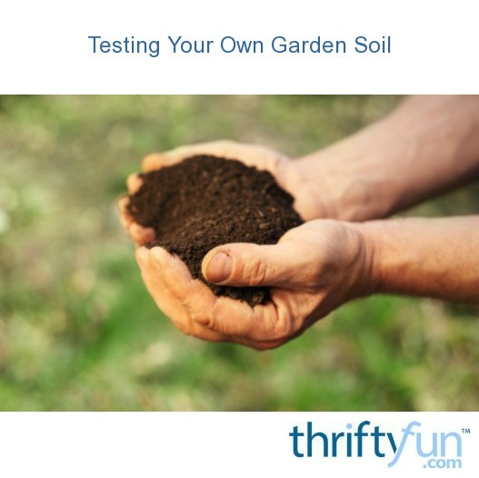Creating Our First Vegetable Garden Advice Please: Testing Your Own Garden Soil
