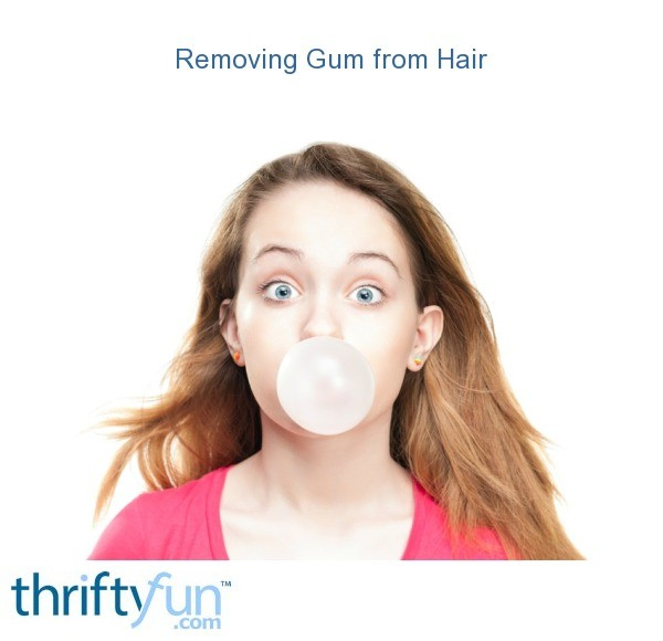 how to remove gum from hair removing gum from hair thriftyfun 7792
