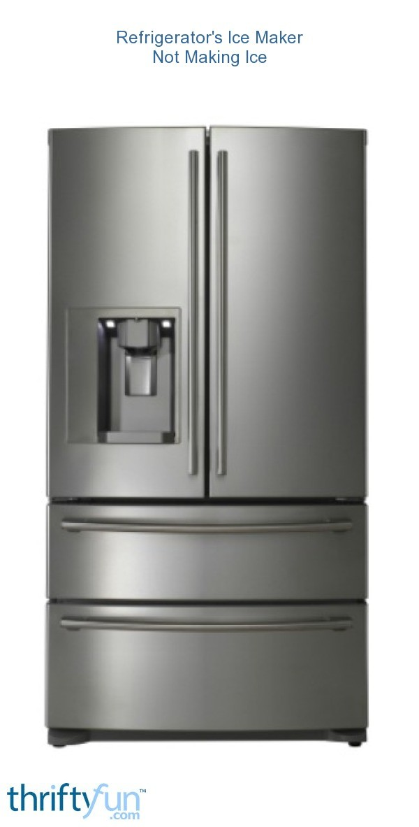 Refrigerator S Ice Maker Not Making Ice Thriftyfun