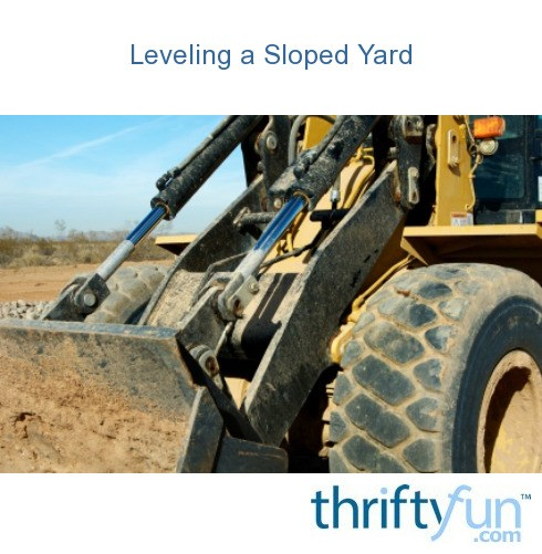 Leveling a Sloped Yard? | ThriftyFun