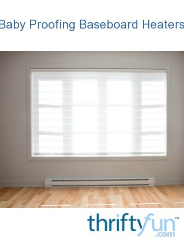 Baby Proofing Baseboard Heaters Thriftyfun