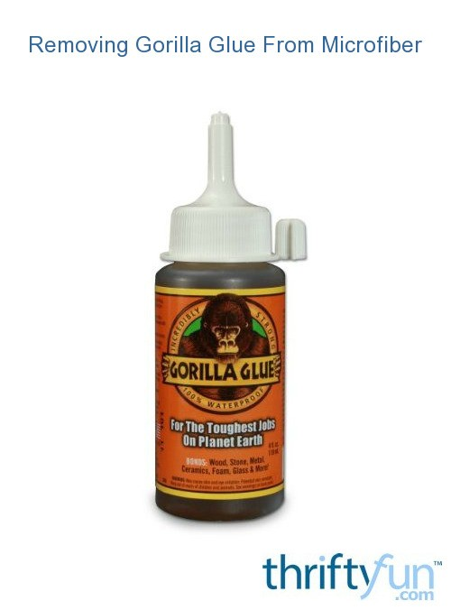 removing gorilla glue from microfiber thriftyfun. Black Bedroom Furniture Sets. Home Design Ideas