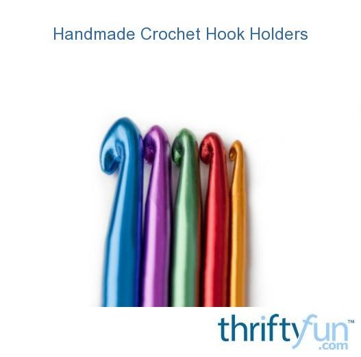 Handmade Crochet Hook Holders Thriftyfun
