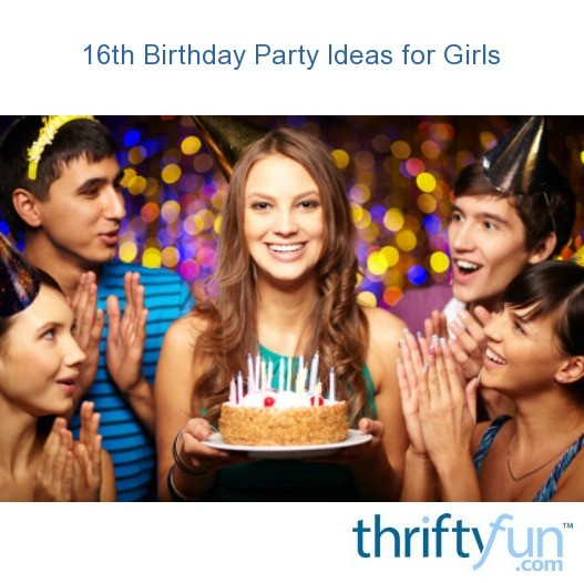 16th Birthday Party Ideas for Girls ThriftyFun