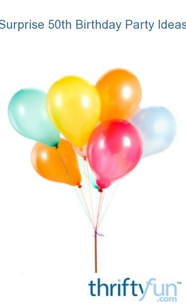 Surprise 50th Birthday Party Ideas Thriftyfun