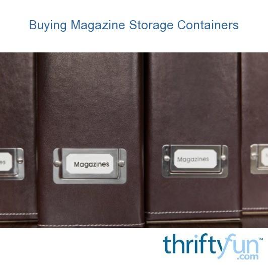 Buying Magazine Storage Containers Thriftyfun
