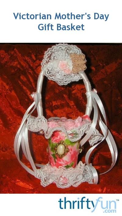 Victorian Mother S Day Gift Basket Thriftyfun