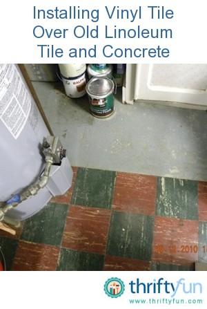 Installing Vinyl Tile Over Old Linoleum Tile And Concrete