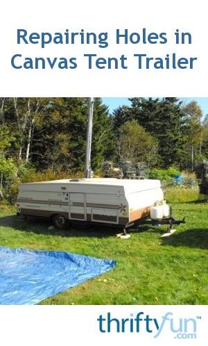 Repairing Holes In Canvas Tent Trailer Thriftyfun
