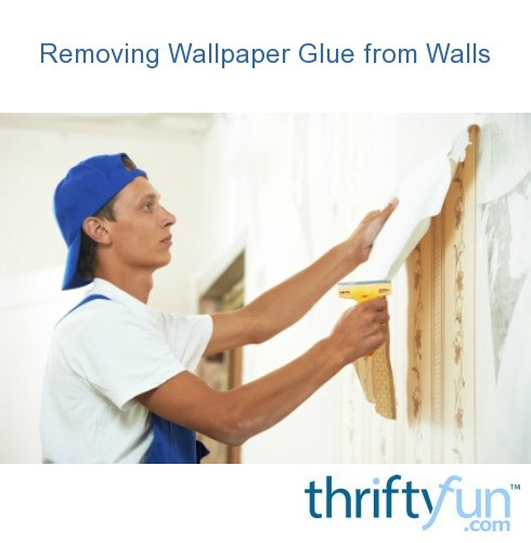 Removing Wallpaper Glue From Walls Thriftyfun