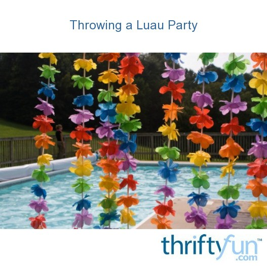 Throwing a Luau Party | ThriftyFun