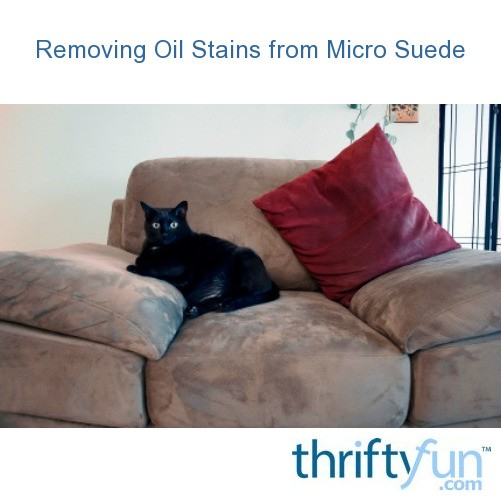Cleaning Oil Stains On Microsuede Furniture Thriftyfun
