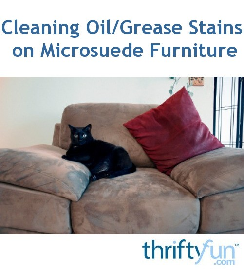 Astounding Cleaning Oil Grease Stains On Microsuede Furniture Thriftyfun Caraccident5 Cool Chair Designs And Ideas Caraccident5Info