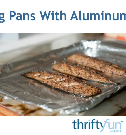 Lining Pans With Aluminum Foil Thriftyfun