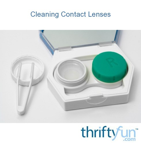 Cleaning Contact Lenses Thriftyfun