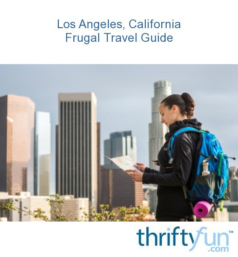 Los angeles california frugal travel guide thriftyfun for Los angeles vacation guide
