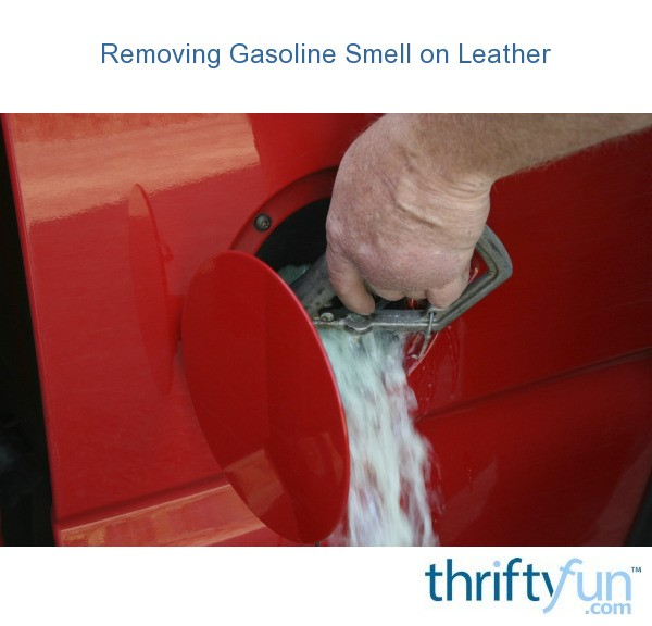 Removing Gasoline Smell On Leather Thriftyfun