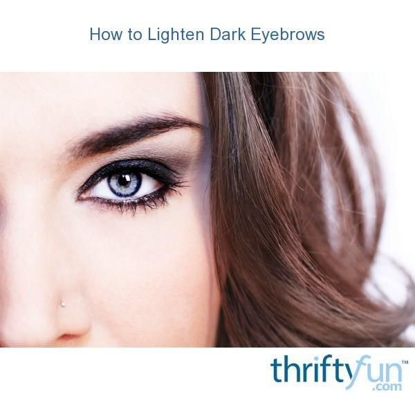 How To Lighten Dark Eyebrows Thriftyfun