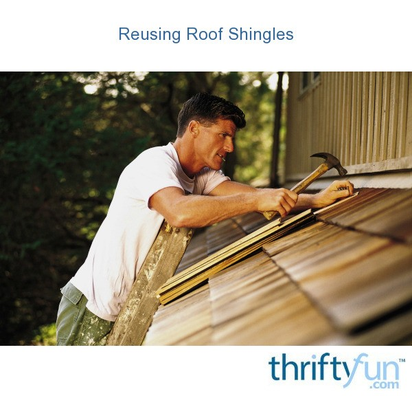Reusing Roof Shingles Thriftyfun