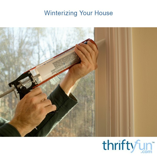 Winterizing Your House Thriftyfun