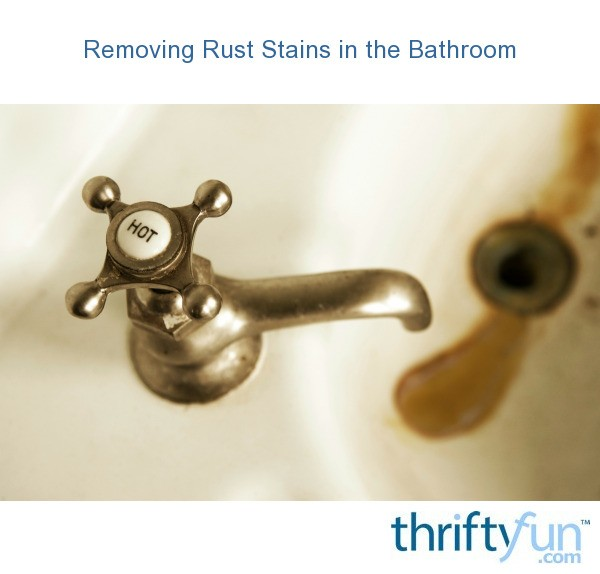Removing Rust Stains In The Bathroom Thriftyfun