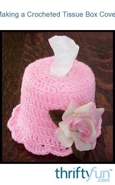 Making A Crocheted Tissue Box Cover Thriftyfun
