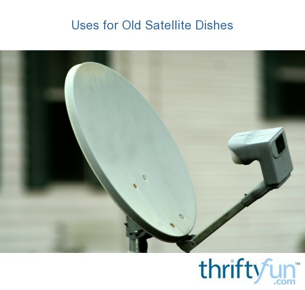 Free Satellite Internet >> Uses for Old Satellite Dishes   ThriftyFun
