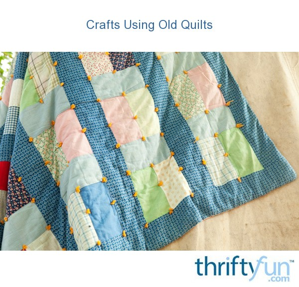 Crafts Using Old Quilts Thriftyfun