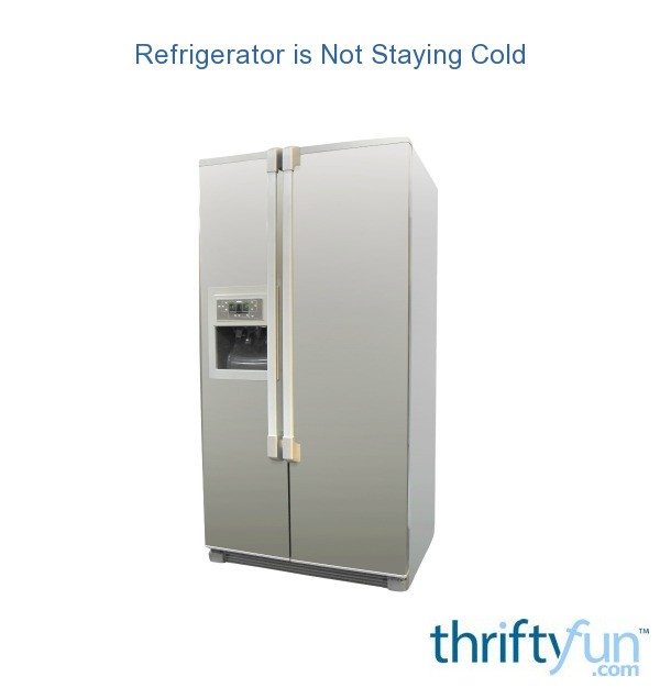 Refrigerator Is Not Staying Cold Thriftyfun