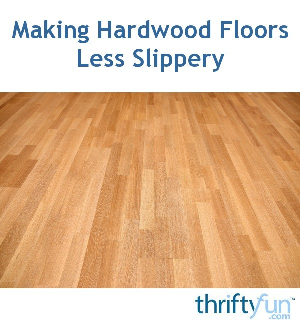 Making Hardwood Floors Less Slippery Thriftyfun